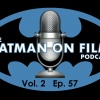 The BATMAN-ON-FILM.COM Podcast: Vol. 2/Ep. 57 (January 4, 2017)