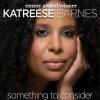 """SOMETHING TO CONSIDER""  KATREESE BARNES"