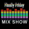 The Finally Friday Mix Show