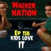 "Ep 158 ""kids love IT"""