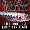 Magic Talk with James and Joshua Lantiegne