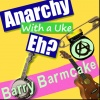 Anarchy With A Uke, Eh?