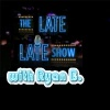 Late Late Show with Ryan B