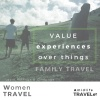 The Value of Family Travel Experiences -Women Travel - w Laura H and Cindy Loe