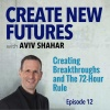 012 Creating Breakthroughs and The 72-Hour Rule