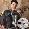 The DADpod #3: Traveling and Late Night Drinking