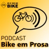 Bike em Prosa #11 - Podcast Ir e Vir de Bike