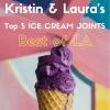 Top 5 Best of LA ICE CREAM with Kristin & Laura