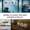 Ep 105: American Gods, The Mist & Orphan Black | Pop Culture Sunday