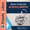 Audiolibros: Cómo crear y publicar audiolibros con Ruthy Garcia.