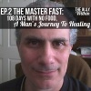 Ep.2 The Master Fast: 108 days with no food; A man's Journey to Healing