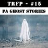 #15 - 6 Ghost Stories of Pennsylvania - Haunted Halloween 2017