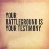 Battleground is your testimony