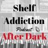 Shelf Addiction Podcast After Dark