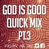 God Is Good Quick Mix Pt.3