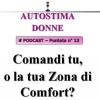 Autostima Donne - puntata 13 - Comandi tu, o la tua zona di comfort?